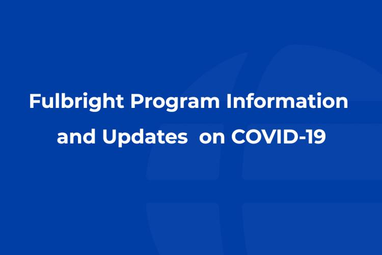 Fulbright Program information and updates on COVID-19